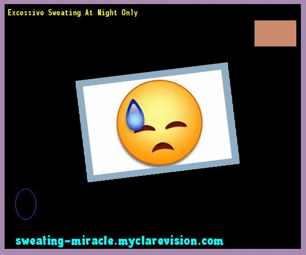 Excessive Sweating At Night Only 213329 - Your Body to Stop Excessive Sweating In 48 Hours - Guaranteed!