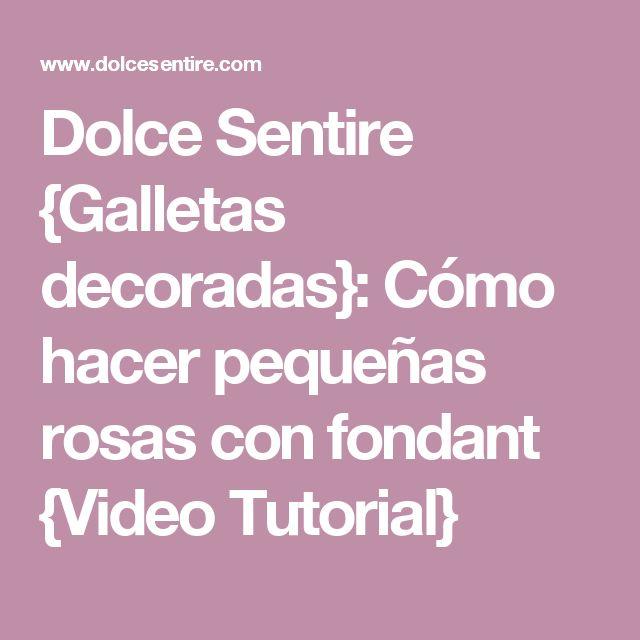 Dolce Sentire {Galletas decoradas}: Cómo hacer pequeñas rosas con fondant {Video Tutorial}