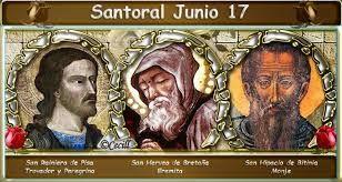 Santoral: Santoral del 17 de Junio  San HERVEO Santos NICANDRO y MARCIANO San HIPACIO DE BITINIA San AVITO DE ORLEANS Beato PEDRO GAMBACORTA Beato PABLO BURALI DE AREZZO SAN FELIPE PAPON Beato JOSÉ MARÍA CASSANT OTROS SANTOS DEL DÍA Rainiero de Pisa, Santo Trovador Mártir Teresa de Portugal, Santa Cisterciense
