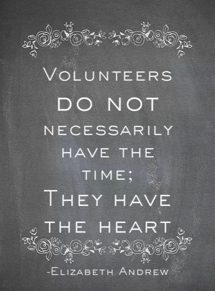 Volunteers do not necessarily have the time; they have the heart.