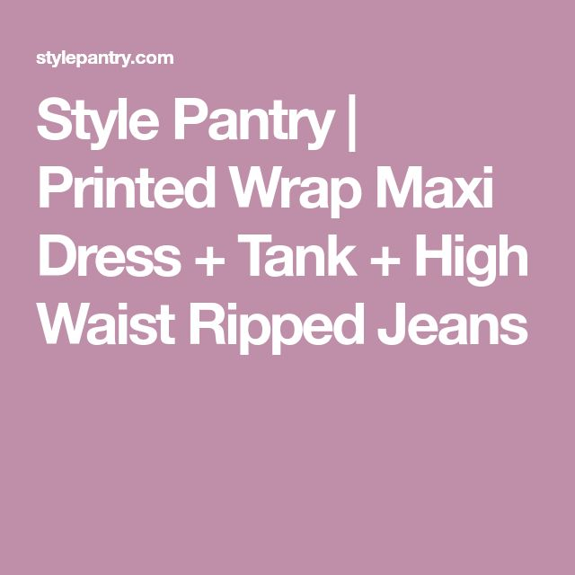 Style Pantry | Printed Wrap Maxi Dress + Tank + High Waist Ripped Jeans