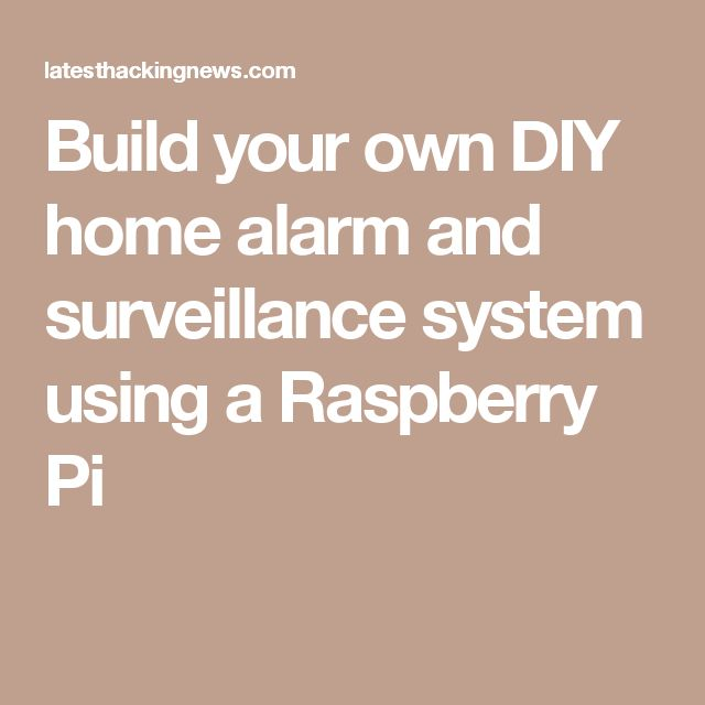Build your own DIY home alarm and surveillance system using a Raspberry Pi
