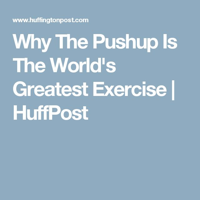 Why The Pushup Is The World's Greatest Exercise | HuffPost