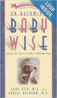 On Becoming Baby Wise: Giving Your Infant the GIFT of Nighttime Sleep: Gary Ezzo, Robert Buckman: 9781932740134: Amazon.com: Books