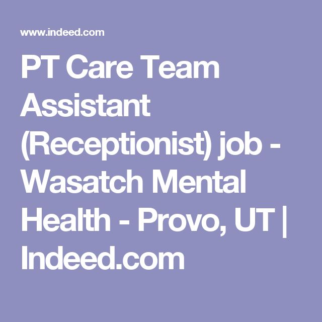 PT Care Team Assistant (Receptionist) job - Wasatch Mental Health - Provo, UT | Indeed.com