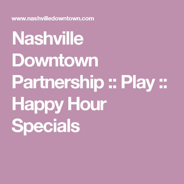 Nashville Downtown Partnership :: Play :: Happy Hour Specials