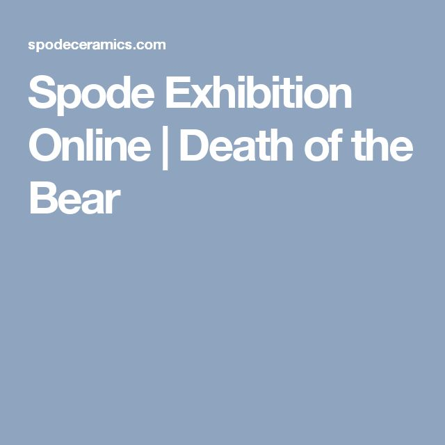 Spode Exhibition Online | Death of the Bear