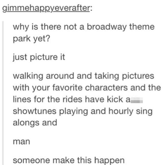 THIS NEEDS TO HAPPEN || Second Rule of the Greater Broadway Fandom: always reblog the future American tourist attractions.