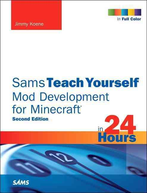 Teach Yourself Mod Development for Minecraft in 24 Hours