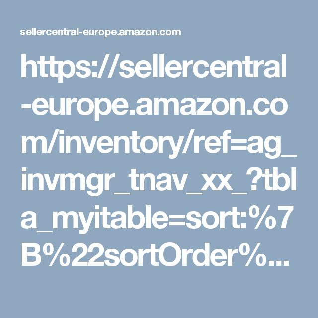 https://sellercentral-europe.amazon.com/inventory/ref=ag_invmgr_tnav_xx_?tbla_myitable=sort:%7B%22sortOrder%22%3A%22DESCENDING%22%2C%22sortedColumnId%22%3A%22date%22%7D;search:;pagination:1;
