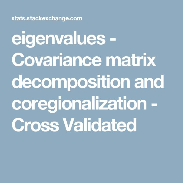 eigenvalues - Covariance matrix decomposition and coregionalization - Cross Validated