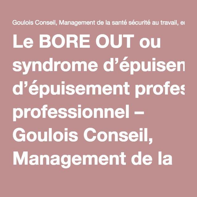 Le BORE OUT ou syndrome d'épuisement professionnel – Goulois Conseil, Management de la santé sécurité au travail, ergonomie