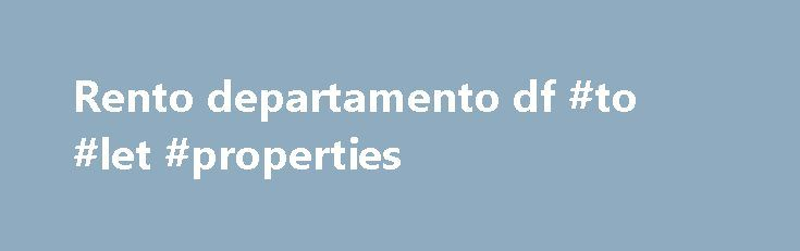 Rento departamento df #to #let #properties http://rentals.nef2.com/rento-departamento-df-to-let-properties/  #rento departamento df # RENTO DEPARTMENT FURNISHED SOUTH OF DF Fecha de publicación: 12 Febrero 2013 Precio: $0 MXN Detalles This beautiful residence is located south of the city in Col. Guadalupe Inn behind the line underground Barranca del Muerto and 2 blocks of Avenida Insurgentes the longest in Latin America, where there is a new transport system MetroBus. It was developed under…