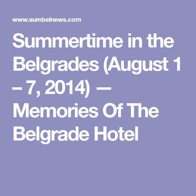 Summertime in the Belgrades (August 1 – 7, 2014) — Memories Of The Belgrade Hotel