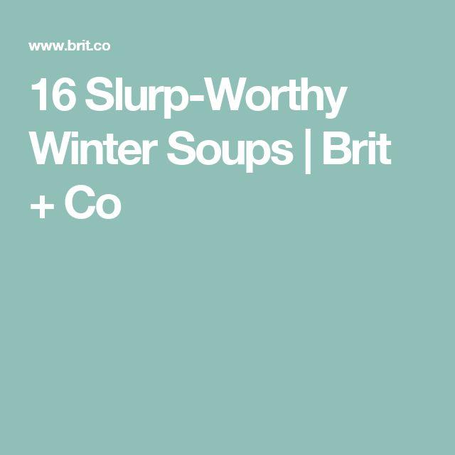 16 Slurp-Worthy Winter Soups | Brit + Co