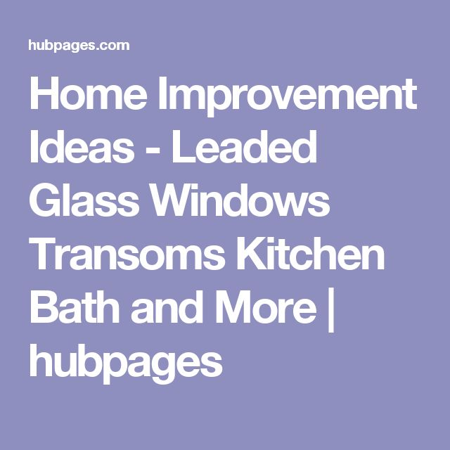 Home Improvement Ideas - Leaded Glass Windows Transoms Kitchen Bath and More   hubpages