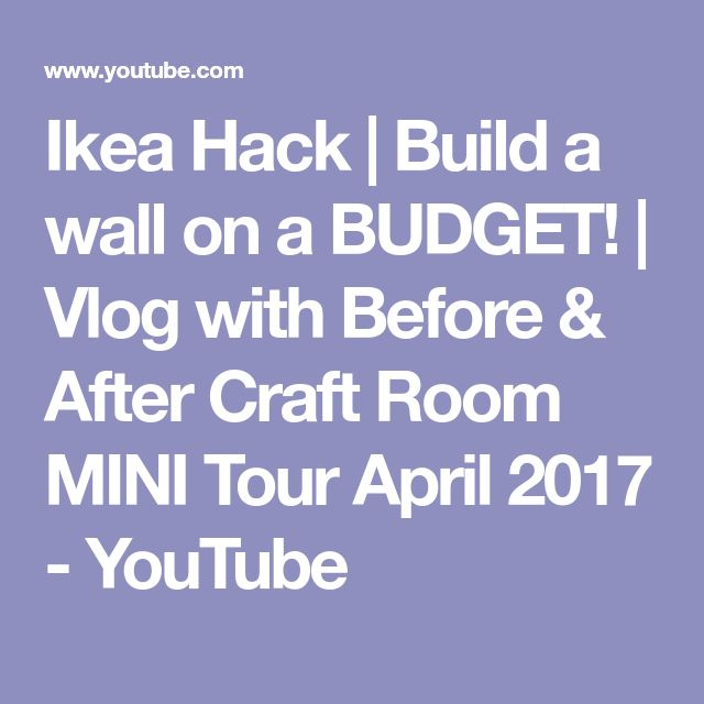 Ikea Hack | Build a wall on a BUDGET! | Vlog with Before & After Craft Room MINI Tour April 2017 - YouTube