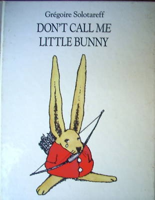 don't call me little bunny - this book is hilarious: Worth Reading, Don T Call, Book Worth, Book Age, Unusual Gems, Picture Books, Bunnies Pictures, Reading Railroad, Pictures Book