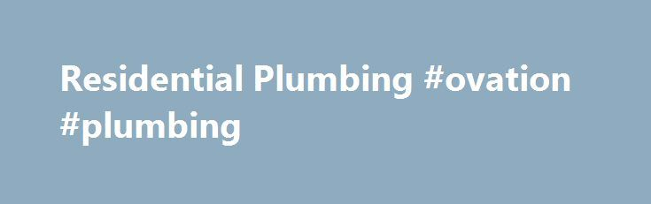 Residential Plumbing #ovation #plumbing http://solomon-islands.remmont.com/residential-plumbing-ovation-plumbing/  # Residential Plumbing One of the most competitive markets in New Zealand is the residential construction market. Whether its plumbers, landscapers or builders homeowners are presented with a large selection of trade related companies within every niche of the building industry. Most often several companies will be bidding on the same job, each making promises to accommodate you…