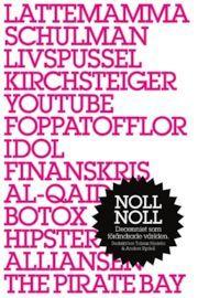 Noll noll : decenniet som förändrade världen - Tobias Nielsén, Anders Rydell (I wrote an essay about the coaching society)