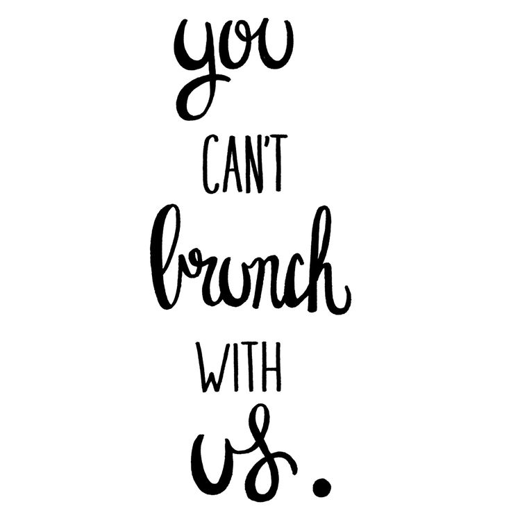 You can't brunch with us                                                                                                                                                                                 More