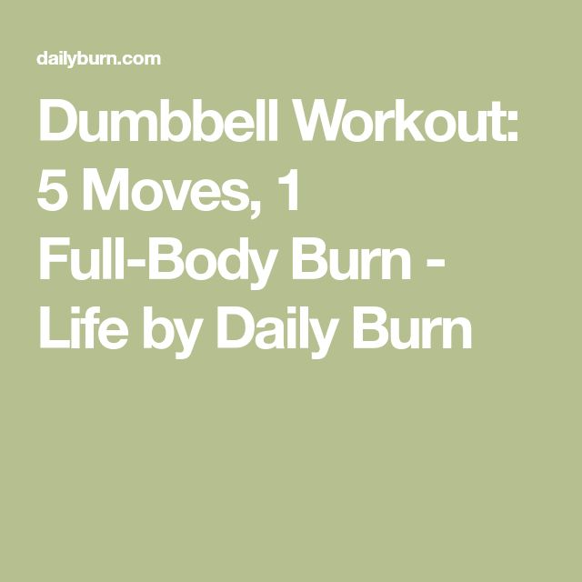 Dumbbell Workout: 5 Moves, 1 Full-Body Burn - Life by Daily Burn