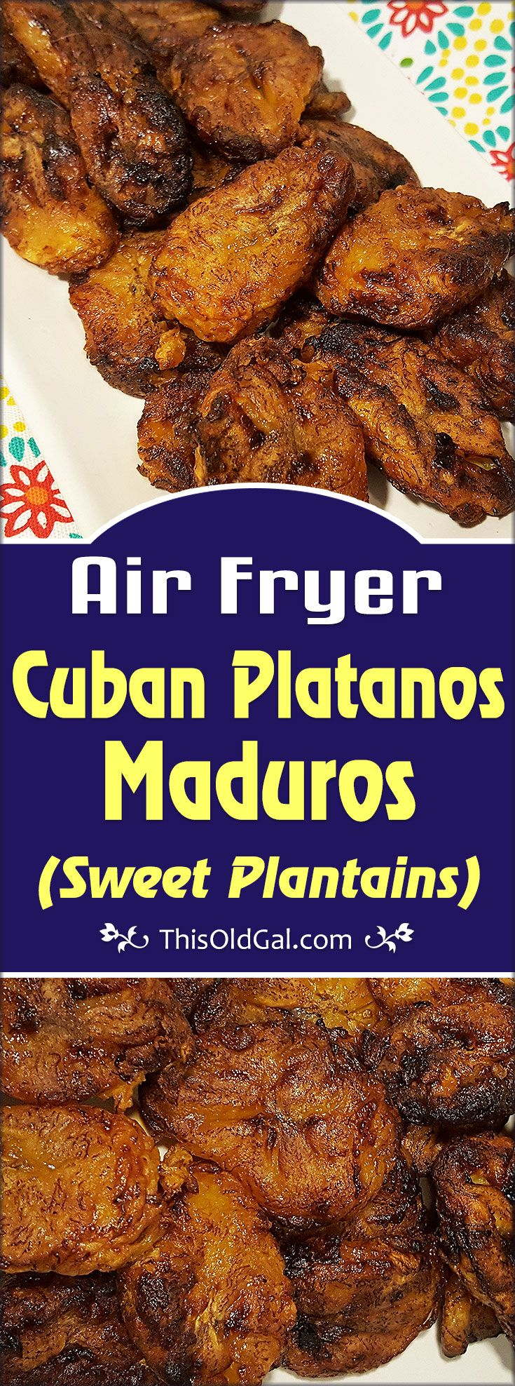 Air Fryer Cuban Sweet Plantains {Platanos Maduros}, are made with very ripe, Yellow Plantains and make a delicious side dish.  via @thisoldgalcooks