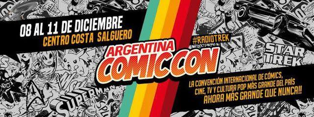Evento: Argentina Comic-Con 6ta. Edición 2016 Fechas: 8 al 11 de Diciembre 2016  Lugar:  Centro  Costa  Salguero Avenida Rafael Obliga...