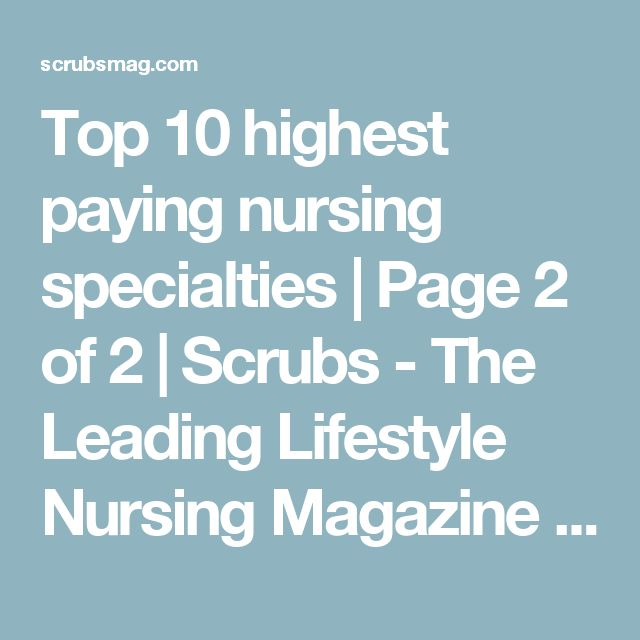 Top 10 highest paying nursing specialties | Page 2 of 2 | Scrubs - The Leading Lifestyle Nursing Magazine Featuring Inspirational and Informational Nursing Articles