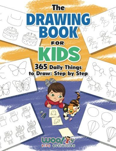 The Drawing Book for Kids: 365 Daily Things to Draw, Step...