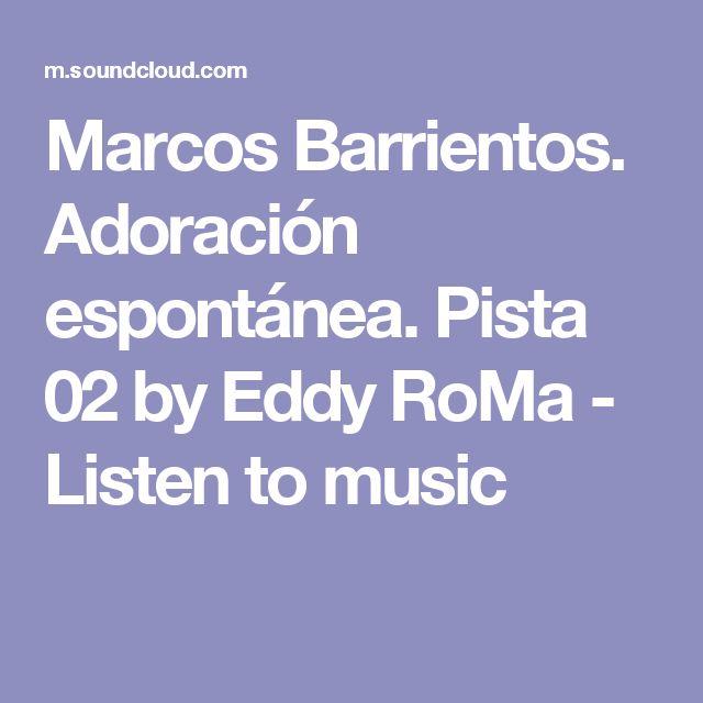 Marcos Barrientos. Adoración espontánea. Pista 02 by Eddy RoMa - Listen to music
