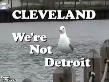 Crazy Cleveland Tourism Video--cannot stop laughing.  It's so true.  (and yeah, can't argue with the whole Detroit thing).