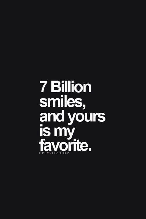 7 mil millones de sonrisas y la tuya es mi favorita.