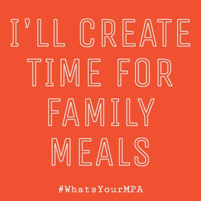 Ill Create Time For Family Meals Whatsyourmpa