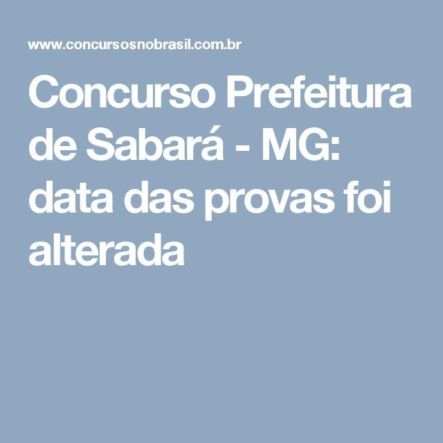 Concurso Prefeitura de Sabará - MG: data das provas foi alterada