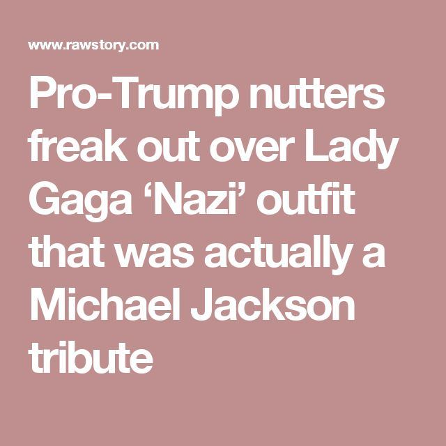 Pro-Trump nutters freak out over Lady Gaga 'Nazi' outfit that was actually a Michael Jackson tribute
