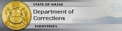 Odd, but true!  Maine Department Of Corrections Industries has a website!  Here you can purchase goods made by prison inmates.