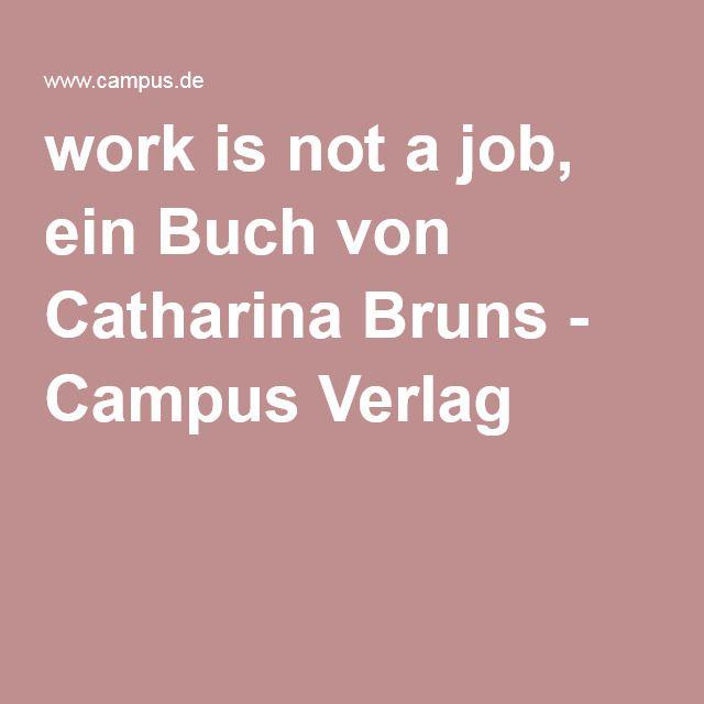 work is not a job, ein Buch von Catharina Bruns - Campus Verlag