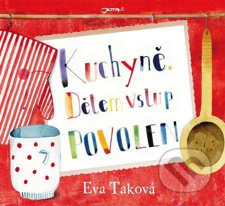 Martinus.cz > Knihy: Kuchyně. Dětem vstup povolen (Eva Taková)