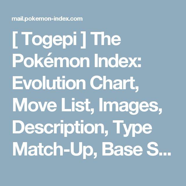 [ Togepi ]               The Pokémon Index: Evolution Chart, Move List, Images, Description,               Type Match-Up, Base Stats, and more!