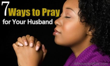 7 Ways Pray for Your Husband