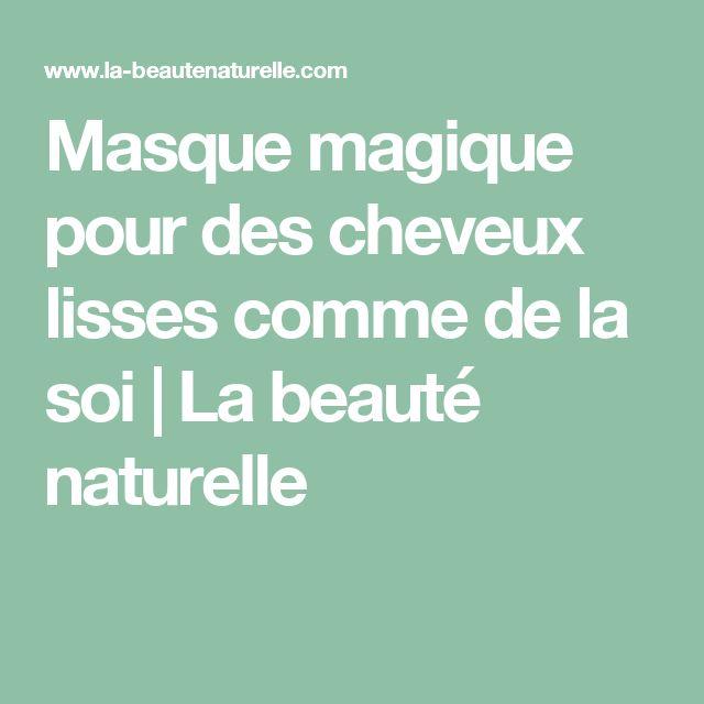Masque magique pour des cheveux lisses comme de la soi                     La beauté naturelle