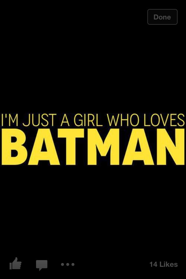 girls who are a fan of Batman are the best.<<< Yes we are ;)