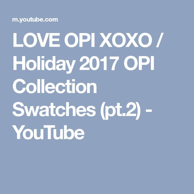 LOVE OPI XOXO / Holiday 2017 OPI Collection Swatches (pt.2) - YouTube
