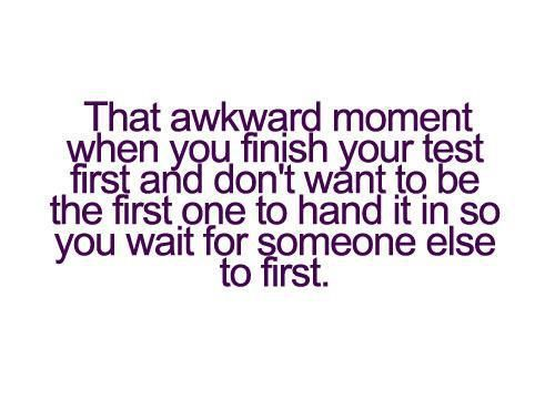 awkward moments quotes | Quote Pictures That awkward moment when you finish your test first and ...