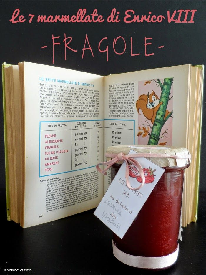 Strawberry jam soft, spreadable and delicious... without using a pectin! Architect of taste: Le 7 marmellate di Enrico VIII - Fragole