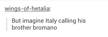 "Imagine Italy getting punched in the face by ""Bromano""<<< And Serborga doing it on the phone so he's prepared for the punch"