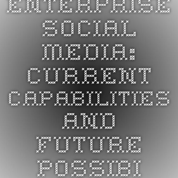 Enterprise Social Media: Current  Capabilities and Future Possibilities