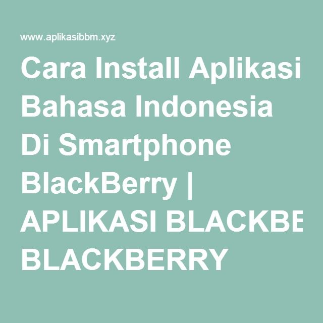 Cara Install Aplikasi Bahasa Indonesia Di Smartphone BlackBerry | APLIKASI BLACKBERRY