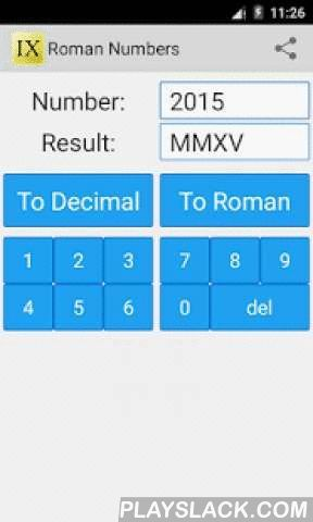 Roman Numbers  Android App - playslack.com , This free calculator is able to convert Decimal Numbers in Roman Numbers.The best app for school, college and work! If you are a student, it will helps you to learn roman numerals.Note: Roman numerals, the numeric system used in ancient Rome, employs combinations of letters from the Latin alphabet to signify values. The numbers 1 to 10 can be expressed in Roman numerals as follows:I, II, III, IV, V, VI, VII, VIII, IX, X.
